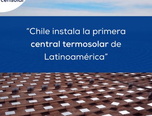 "Noticias LATAM: ""Chile instala la primera central termosolar de Latinoamérica"""