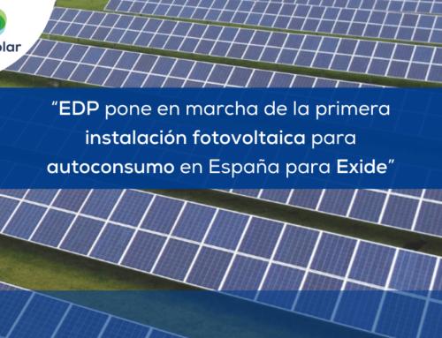 """Noticias España: """"EDP pone en marcha de la primera instalación fotovoltaica para autoconsumo en España para Exide"""""""